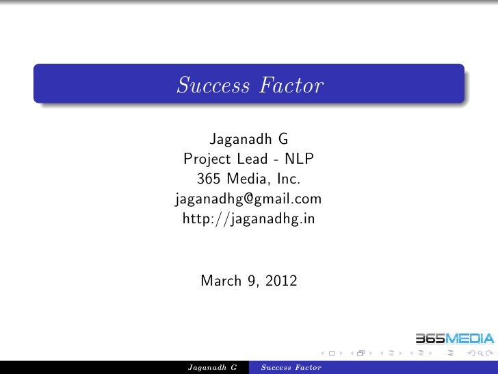 Success Factor     Jaganadh G Project Lead - NLP   365 Media, Inc.jaganadhg@gmail.com http://jaganadhg.in   March 9, 2012 ...