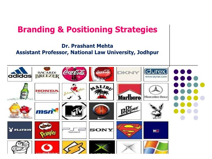 Branding & Positioning Strategies Dr. Prashant Mehta Assistant Professor, National Law University, Jodhpur IABC September ...