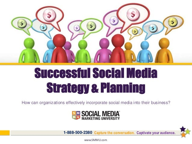 Capture the conversation. Captivate your audience.1-888-500-2380 Successful Social Media Strategy & Planning How can organ...