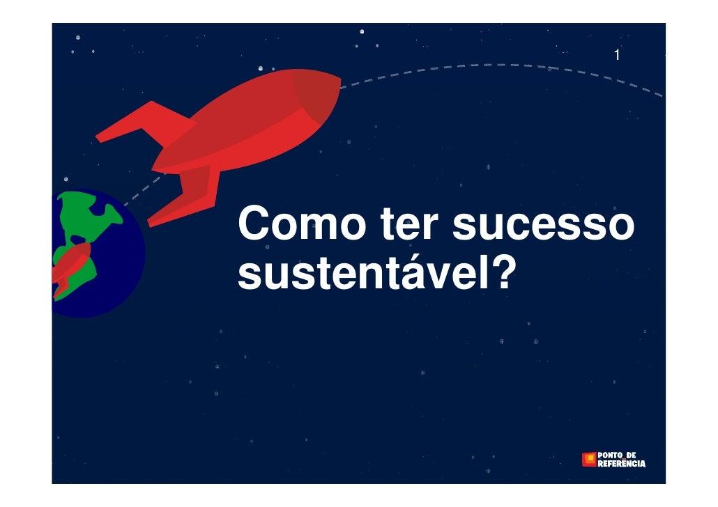 1     Como ter sucesso sustentável?