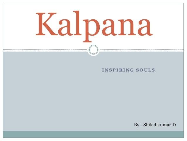 INSPIRING SOULS . Kalpana By - Shilad kumar D