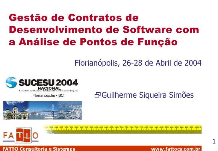 Gestão de Contratos de Desenvolvimento de Software com a Análise de Pontos de Função <ul><li>Guilherme Siqueira Simões </l...