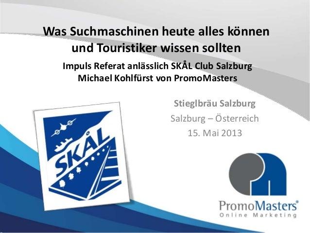 Was Suchmaschinen heute alles könnenund Touristiker wissen solltenStieglbräu SalzburgSalzburg – Österreich15. Mai 2013Impu...