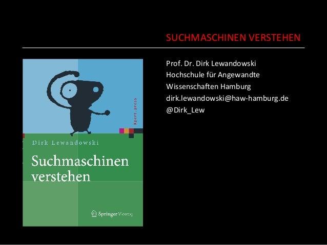 SUCHMASCHINEN  VERSTEHEN   Prof.  Dr.  Dirk  Lewandowski   Hochschule  für  Angewandte     WissenschaE...