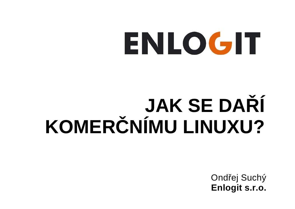 Jak se daří komerčnímu Linuxu v ČR i ve světě - Ondřej Suchý, Enlogit