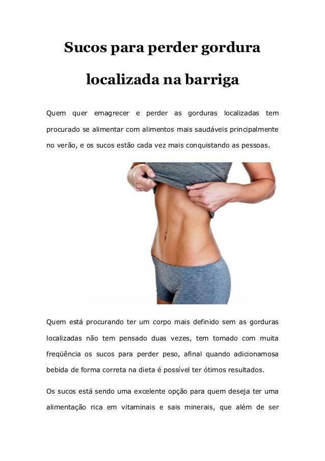 Sucos para perder gordura localizada na barriga Quem quer emagrecer e perder as gorduras localizadas tem procurado se alim...