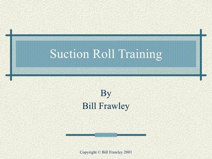 Suction Roll Training By Bill Frawley