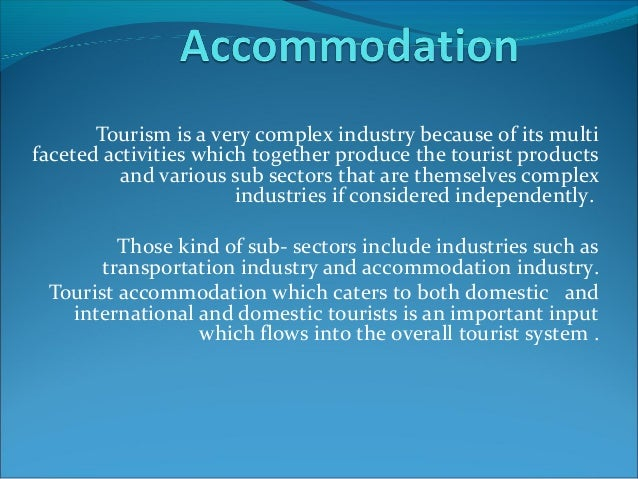 Tourism is a very complex industry because of its multi faceted activities which together produce the tourist products and...