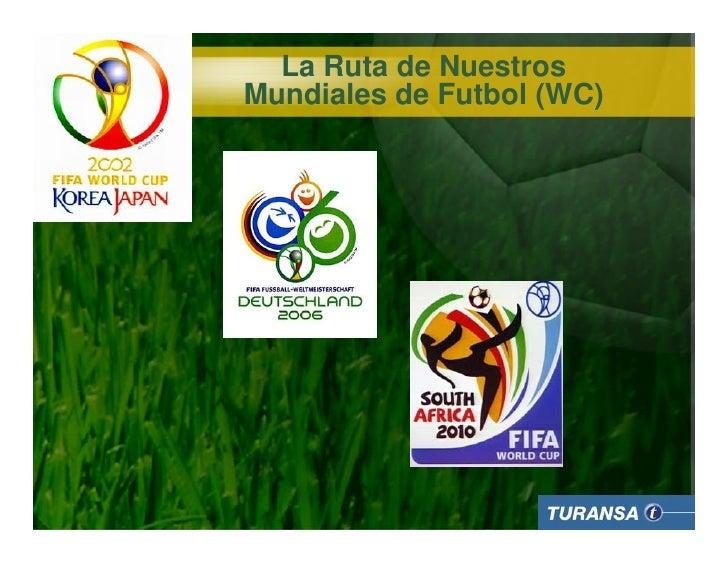 La Ruta de Nuestros Mundiales de Futbol (WC)