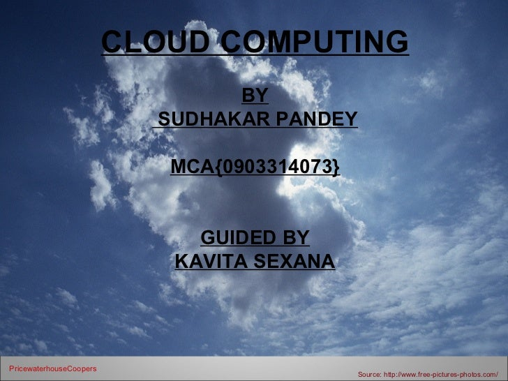 CLOUD COMPUTING                                 BY                           SUDHAKAR PANDEY                            MC...