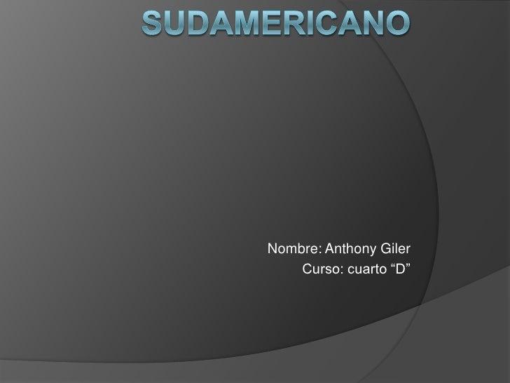 """Sudamericano<br />Nombre: Anthony Giler <br />Curso: cuarto """"D""""<br />"""