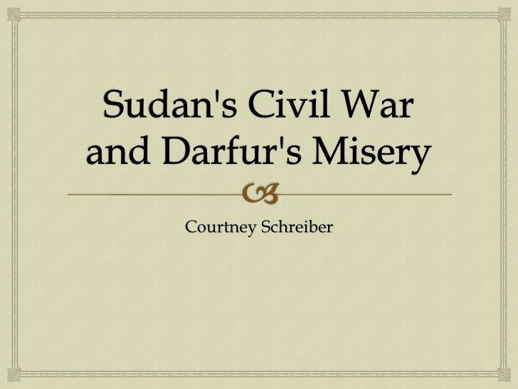 Sudan's Civil War and Darfur's Misery<br />Courtney Schreiber<br />