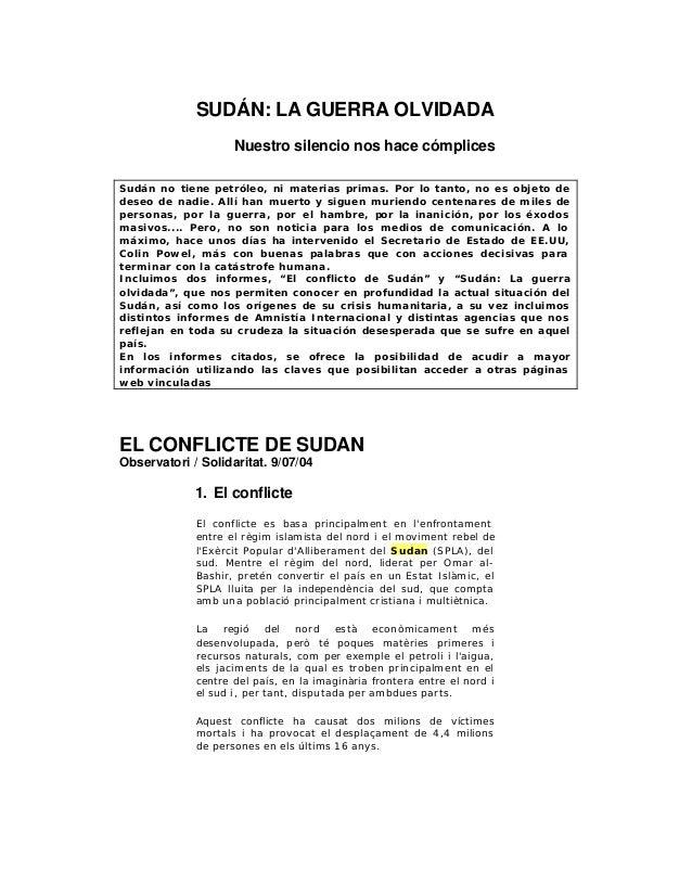 SUDÁN: LA GUERRA OLVIDADA Nuestro silencio nos hace cómplices Sudán no tiene petróleo, ni materias primas. Por lo tanto, n...