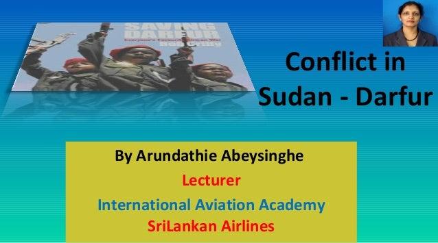 Conflict in Sudan - Darfur By Arundathie Abeysinghe Lecturer International Aviation Academy SriLankan Airlines