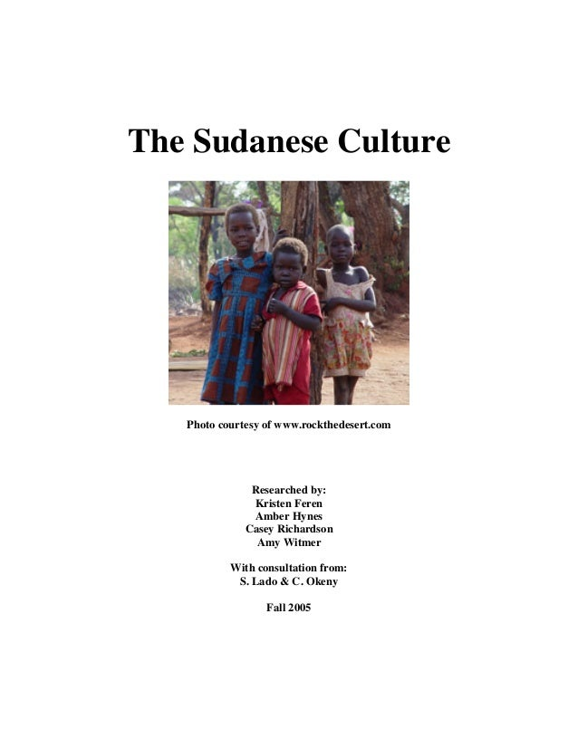 The Sudanese Culture Photo courtesy of www.rockthedesert.com Researched by: Kristen Feren Amber Hynes Casey Richardson Amy...