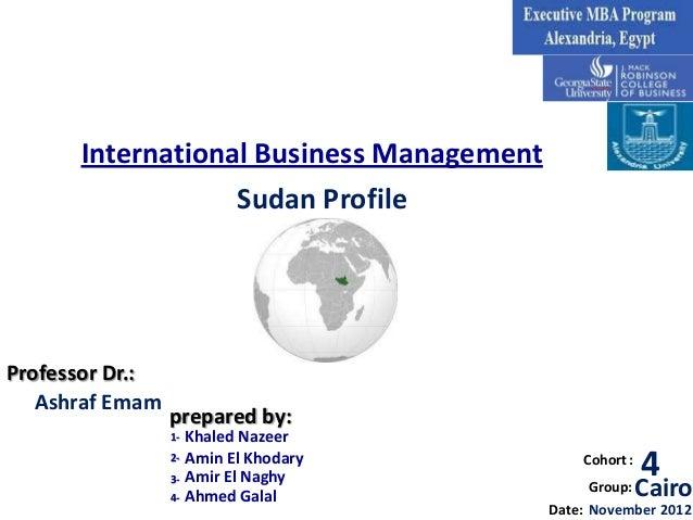 International Business Management                  Sudan ProfileProfessor Dr.:   Ashraf Emam                 prepared by: ...