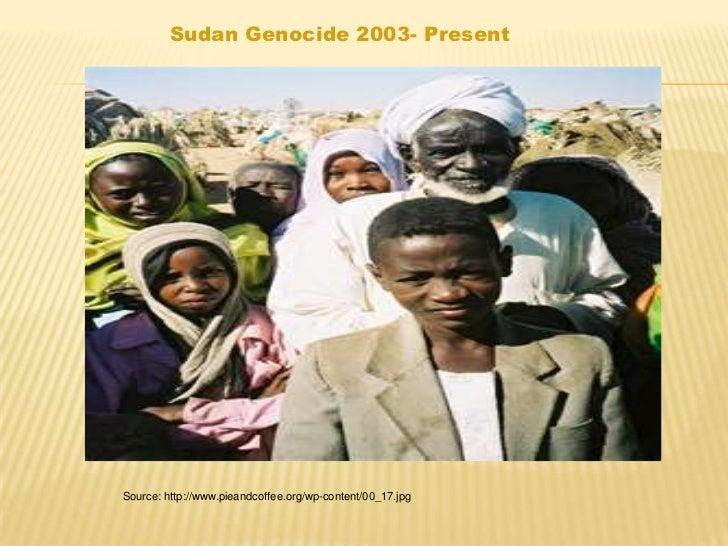 Sudan Genocide 2003- PresentSource: http://www.pieandcoffee.org/wp-content/00_17.jpg