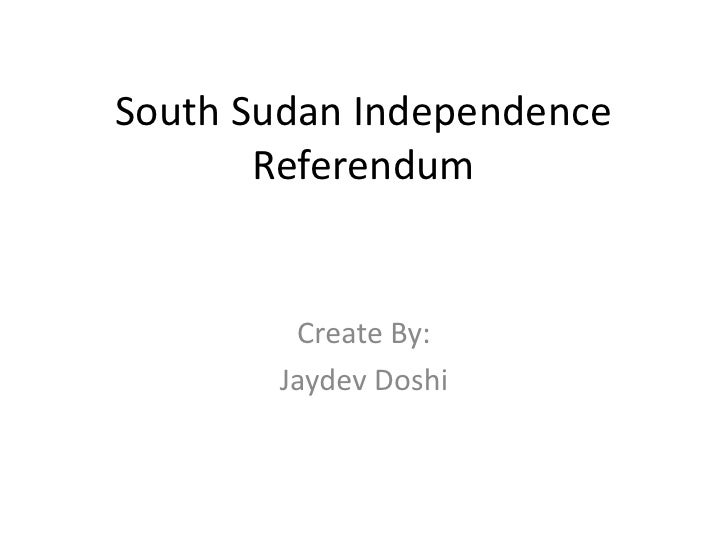 South Sudan Independence       Referendum        Create By:       Jaydev Doshi
