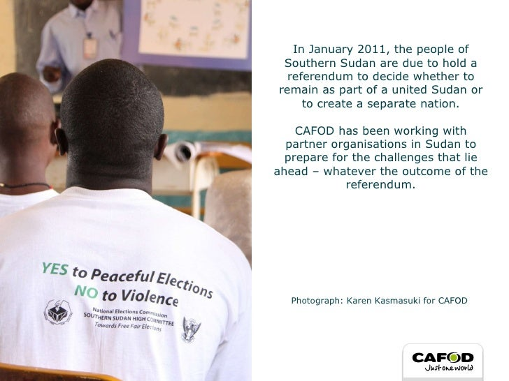 In January 2011, the people of Southern Sudan are due to hold a referendum to decide whether to remain as part of a united...