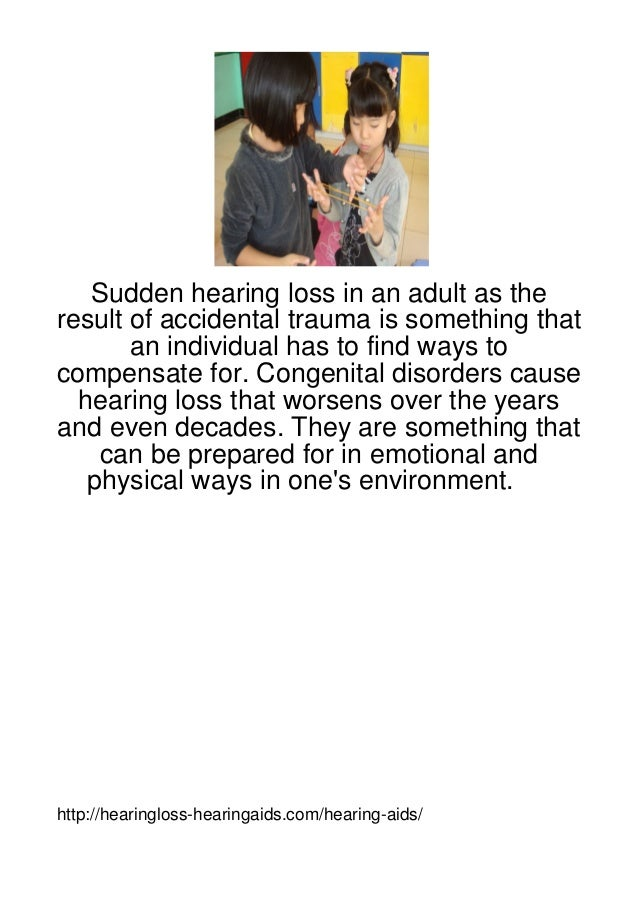 Sudden hearing loss in an adult as theresult of accidental trauma is something that       an individual has to find ways t...