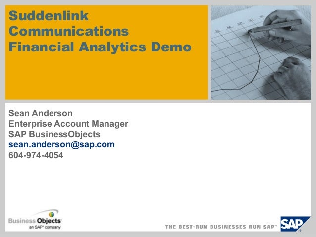 Suddenlink Communications Financial Analytics Demo Sean Anderson Enterprise Account Manager SAP BusinessObjects sean.ander...