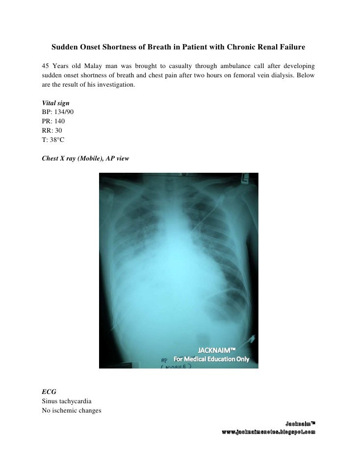 Sudden Onset Shortness of Breath in Patient with Chronic Renal Failure  45 Years old Malay man was brought to casualty thr...