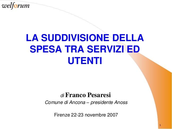 LA SUDDIVISIONE DELLA SPESA TRA SERVIZI ED        UTENTI        di Franco Pesaresi   Comune di Ancona – presidente Anoss  ...