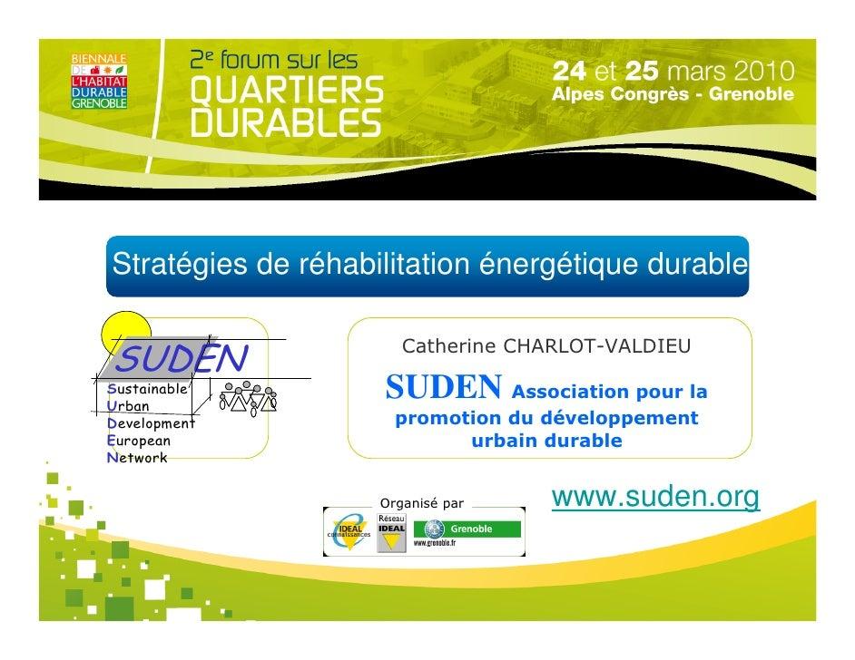 Stratégies de réhabilitation énergétique durable                         Catherine CHARLOT-VALDIEU SUDEN Sustainable Urban...