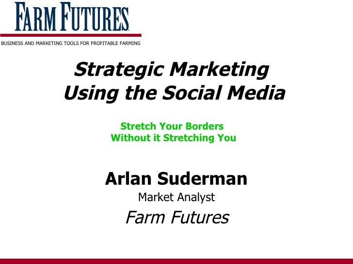 Strategic Marketing  Using the Social Media Stretch Your Borders  Without it Stretching You Arlan Suderman Market Analyst ...