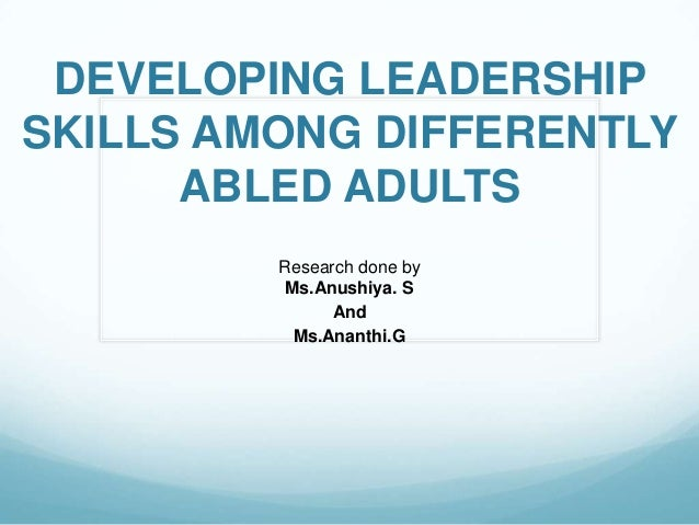 DEVELOPING LEADERSHIP SKILLS AMONG DIFFERENTLY ABLED ADULTS