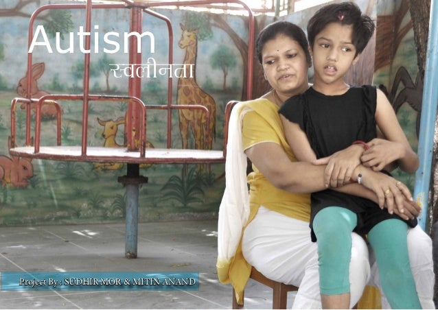 Autism                  LoyhurkProject By : SUDHIR MOR & MITIN ANAND