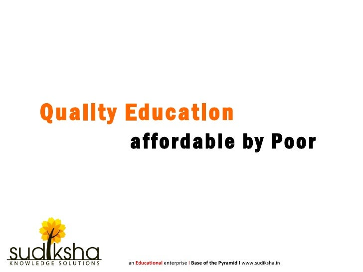 affordable by Poor  Quality Education   an  Educational  enterprise  I   Base of the Pyramid I  www.sudiksha.in