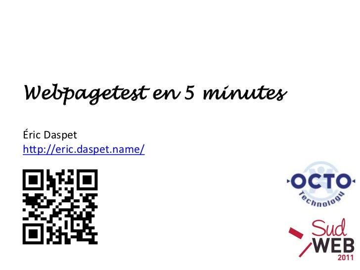 Webpagetest en 5 minutes<br />Éric Daspethttp://eric.daspet.name/<br />
