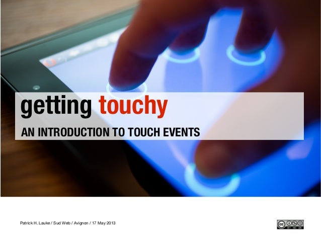getting touchyAN INTRODUCTION TO TOUCH EVENTSPatrick H. Lauke / Sud Web / Avignon / 17 May 2013