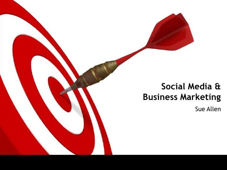 Social Media & Business Marketing <br />Sue Allen<br />