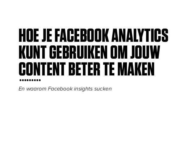 GEBRUIKEN OM JOUW CONTENT BETER TE MAKEN En waarom Facebook insights sucken