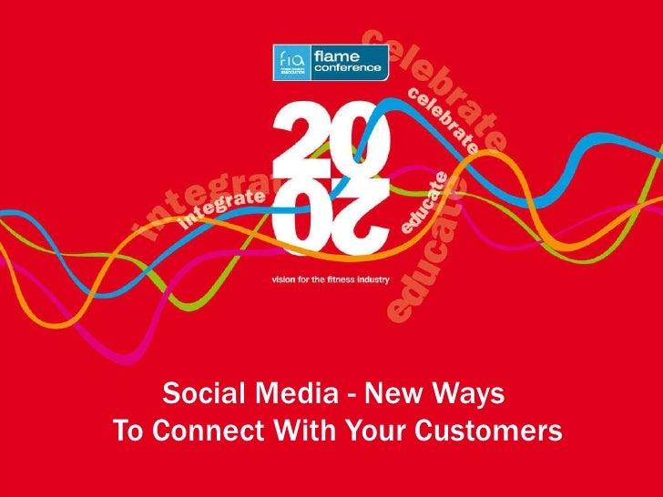 <ul><li>Social Media - New Ways  </li></ul><ul><li>To Connect With Your Customers </li></ul>