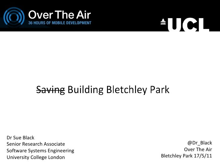 Dr Sue Black  Senior Research Associate Software Systems Engineering University College London @Dr_Black Over The Air Blet...