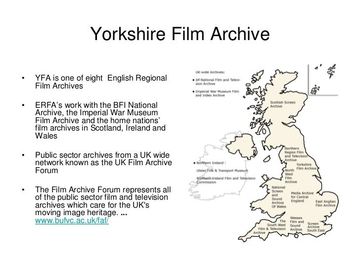 Yorkshire Film Archive•   YFA is one of eight English Regional    Film Archives•   ERFA's work with the BFI National    Ar...