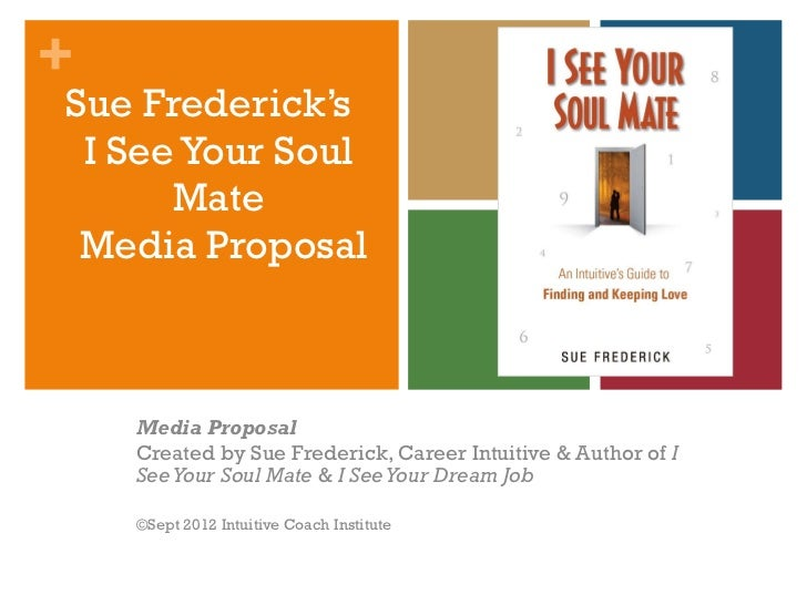 Sue Frederick's  I See Your Soul Mate  Media   Proposal Media Proposal Created by Sue Frederick, Career Intuitive & Author...