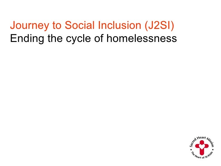 Journey to Social Inclusion (J2SI) Ending the cycle of homelessness