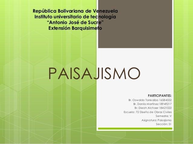 PAISAJISMO PARTICIPANTES: Br. Oswaldo Torrealba 16584552 Br. Danilo Martínez 18949217 Br. Dieah Alchaer 18421022 Escuela: ...