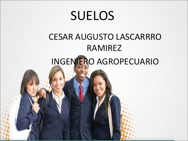 SUELOS CESAR AUGUSTO LASCARRRO RAMIREZ INGENIERO AGROPECUARIO