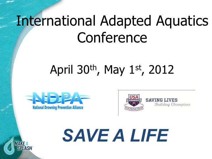 International Adapted Aquatics          Conference     April 30th, May 1st, 2012       SAVE A LIFE