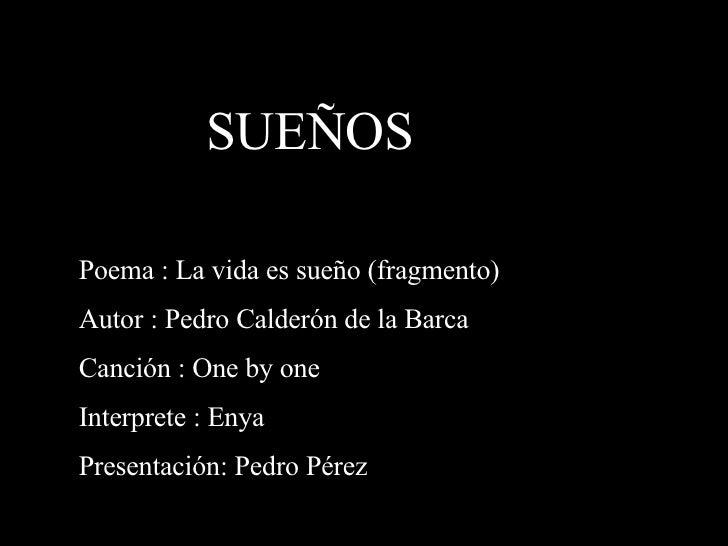 Poema : La vida es sueño (fragmento)  Autor : Pedro Calderón de la Barca Canción : One by one Interprete : Enya Presentaci...