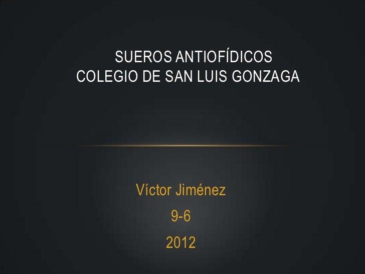 SUEROS ANTIOFÍDICOSCOLEGIO DE SAN LUIS GONZAGA       Víctor Jiménez            9-6           2012