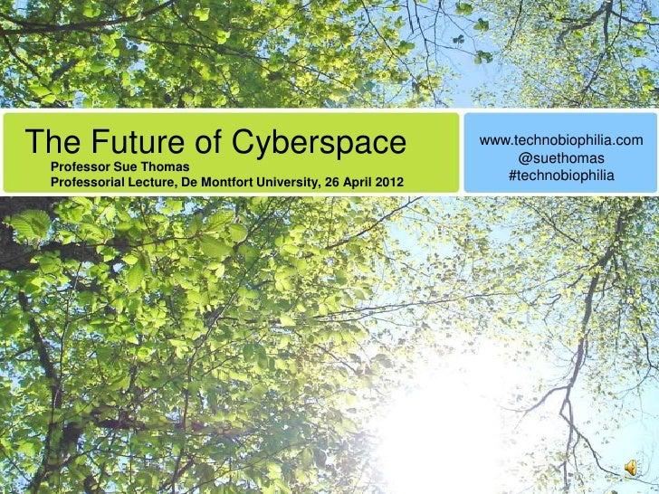[with audio] Technobiophilia: Sue Thomas, The Future of Cyberspace, Professorial Lecture, De Montfort University, 26 April 2012