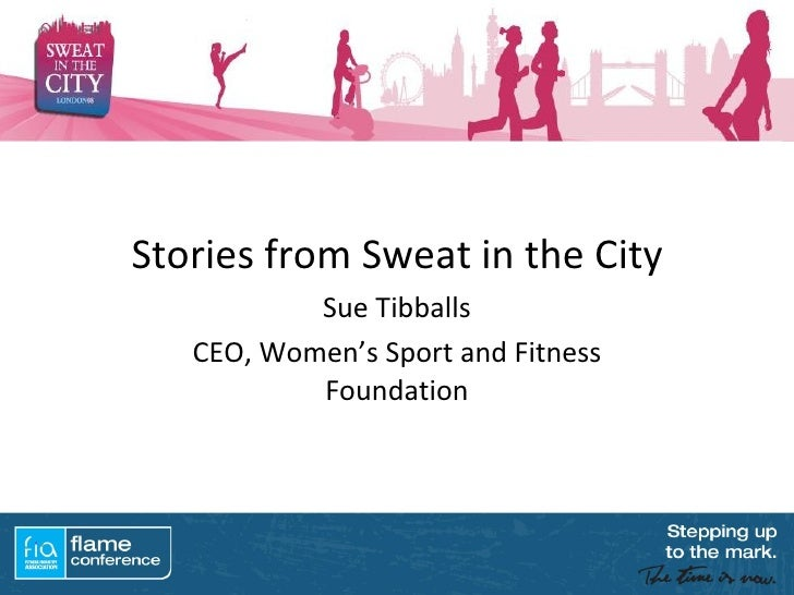 Stories from Sweat in the City Sue Tibballs CEO, Women's Sport and Fitness Foundation