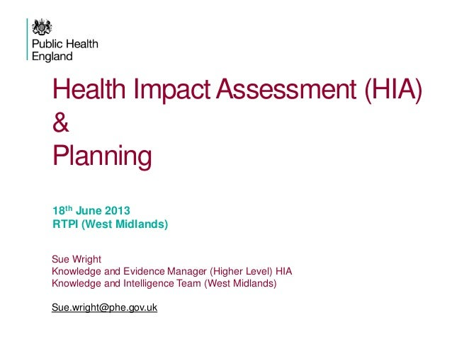 Health Impact Assessment (HIA) & Planning 18th June 2013 RTPI (West Midlands) Sue Wright Knowledge and Evidence Manager (H...