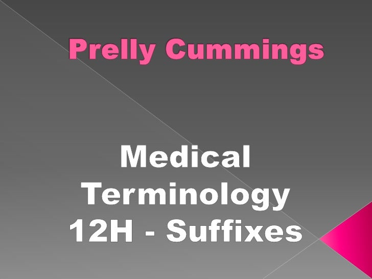 Prelly Cummings<br />Medical Terminology<br />12H - Suffixes<br />